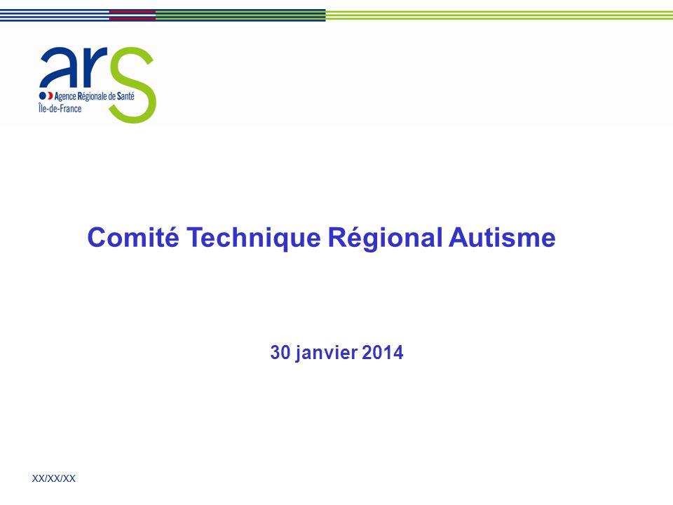XX/XX/XX Comité Technique Régional Autisme 30 janvier 2014