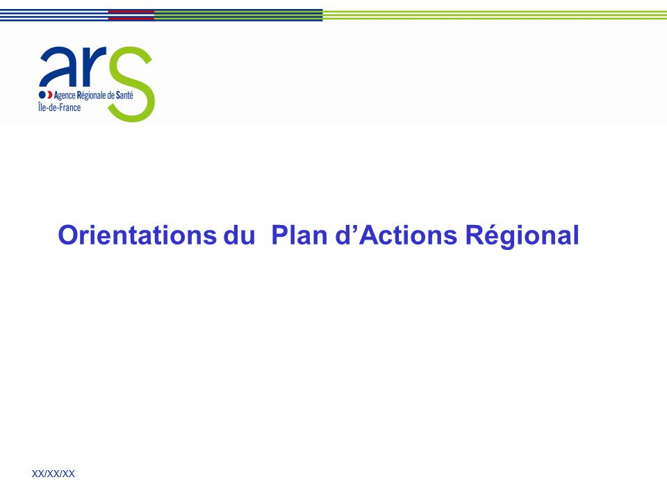 XX/XX/XX Orientations du Plan d'Actions Régional