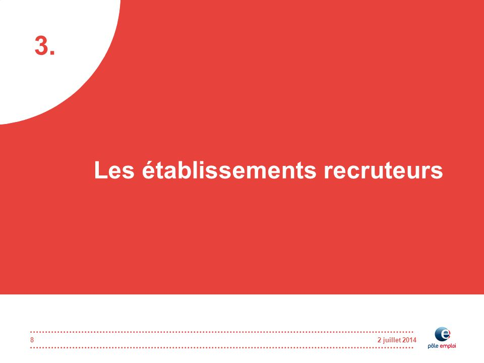 3. 2 juillet 20148 Les établissements recruteurs