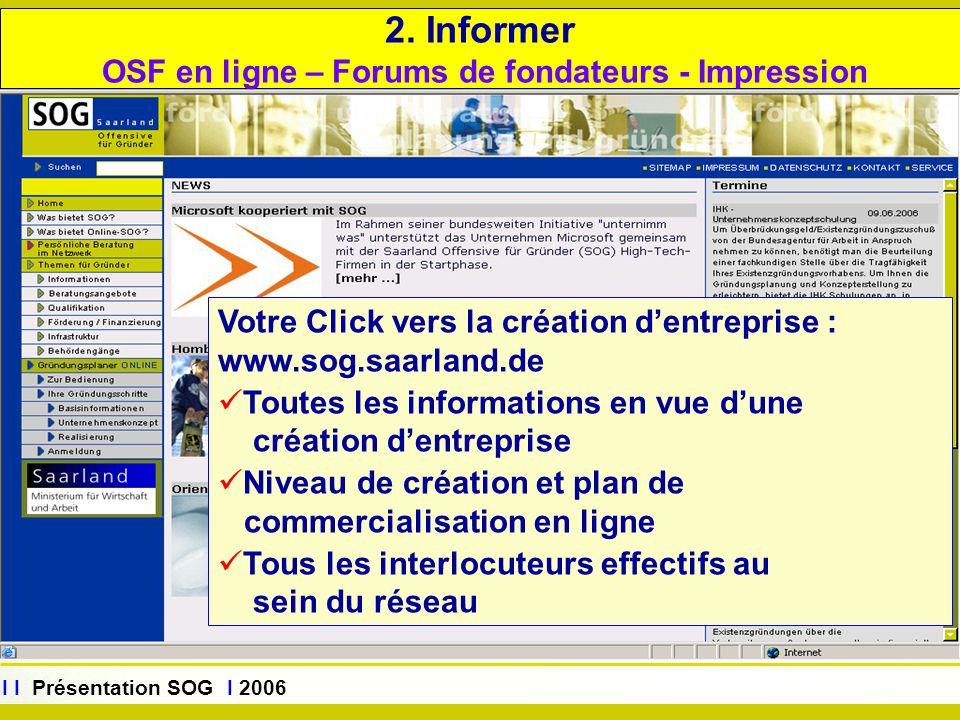 www.sog.saarland.de I I Présentation SOG I 2006 Votre Click vers la création d'entreprise : www.sog.saarland.de Toutes les informations en vue d'une c