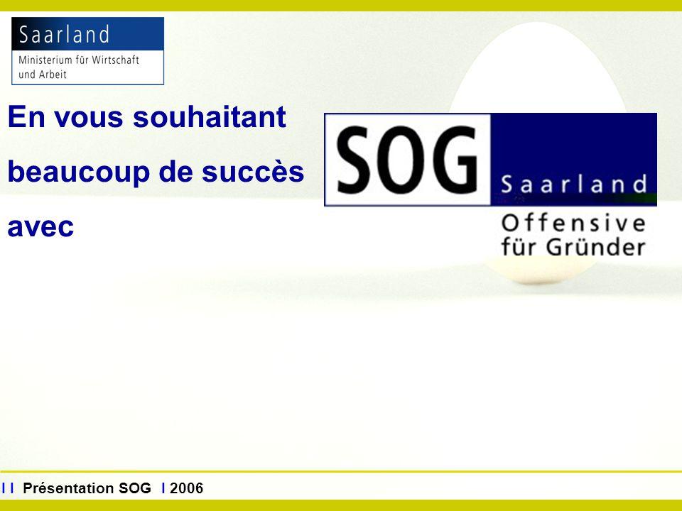 www.sog.saarland.de I I Présentation SOG I 2006 En vous souhaitant beaucoup de succès avec