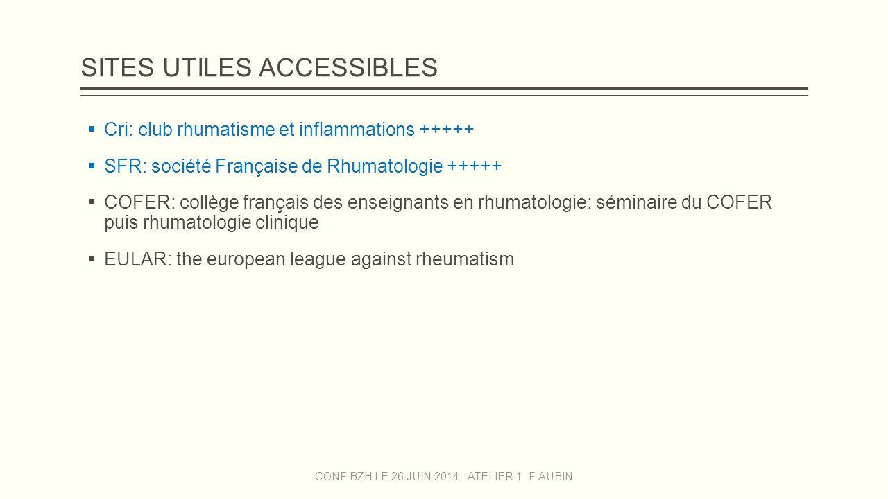 SITES UTILES ACCESSIBLES CONF BZH LE 26 JUIN 2014 ATELIER 1 F AUBIN  Cri: club rhumatisme et inflammations +++++  SFR: société Française de Rhumatol