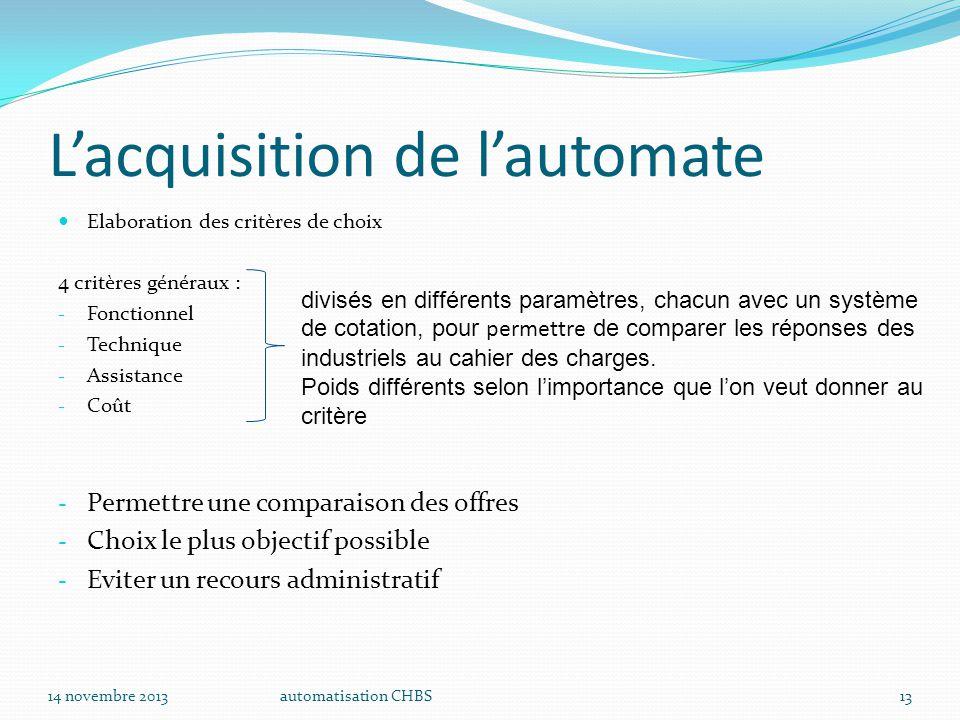 automatisation CHBS13 L'acquisition de l'automate Elaboration des critères de choix 4 critères généraux : - Fonctionnel - Technique - Assistance - Coû
