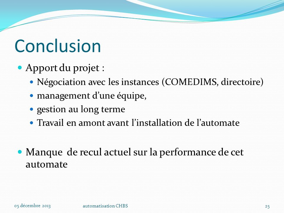 automatisation CHBS25 Conclusion Apport du projet : Négociation avec les instances (COMEDIMS, directoire) management d'une équipe, gestion au long ter