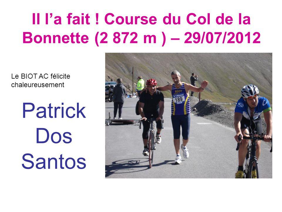 Il l'a fait ! Course du Col de la Bonnette (2 872 m ) – 29/07/2012 Le BIOT AC félicite chaleureusement Patrick Dos Santos