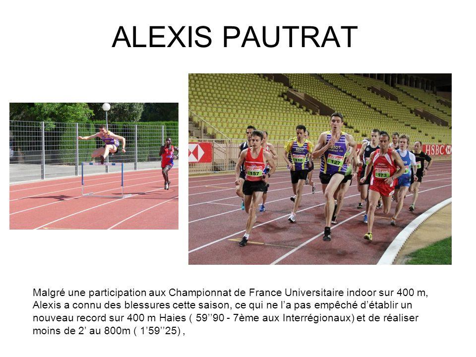 ALEXIS PAUTRAT Malgré une participation aux Championnat de France Universitaire indoor sur 400 m, Alexis a connu des blessures cette saison, ce qui ne