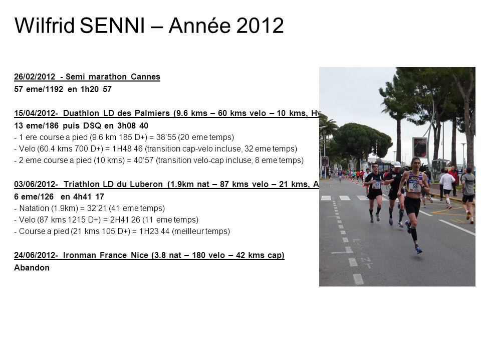 Wilfrid SENNI – Année 2012 26/02/2012 - Semi marathon Cannes 57 eme/1192 en 1h20 57 15/04/2012- Duathlon LD des Palmiers (9.6 kms – 60 kms velo – 10 k