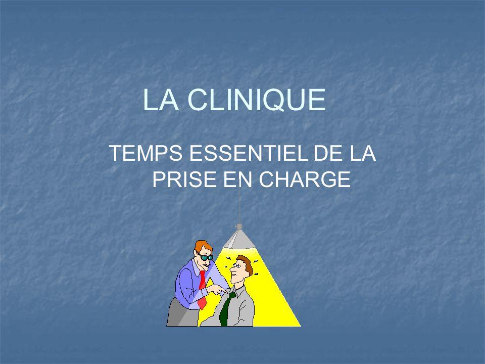 LA CLINIQUE TEMPS ESSENTIEL DE LA PRISE EN CHARGE
