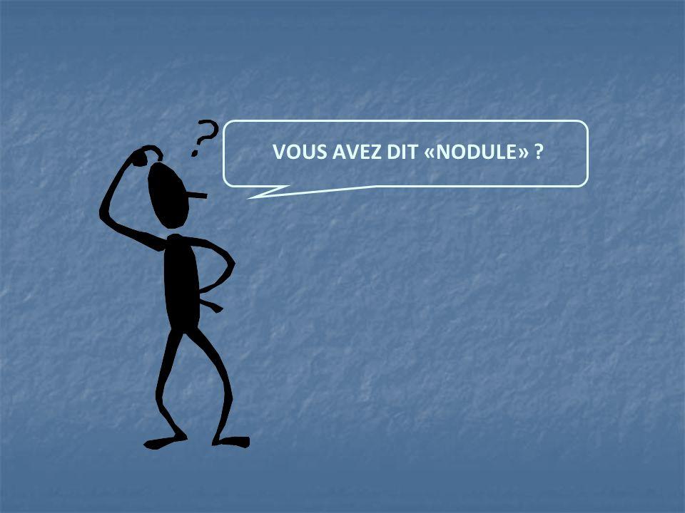 VOUS AVEZ DIT «NODULE» ?
