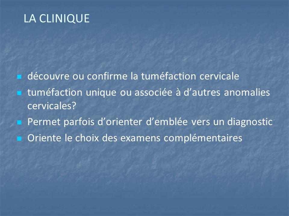 découvre ou confirme la tuméfaction cervicale tuméfaction unique ou associée à d'autres anomalies cervicales.