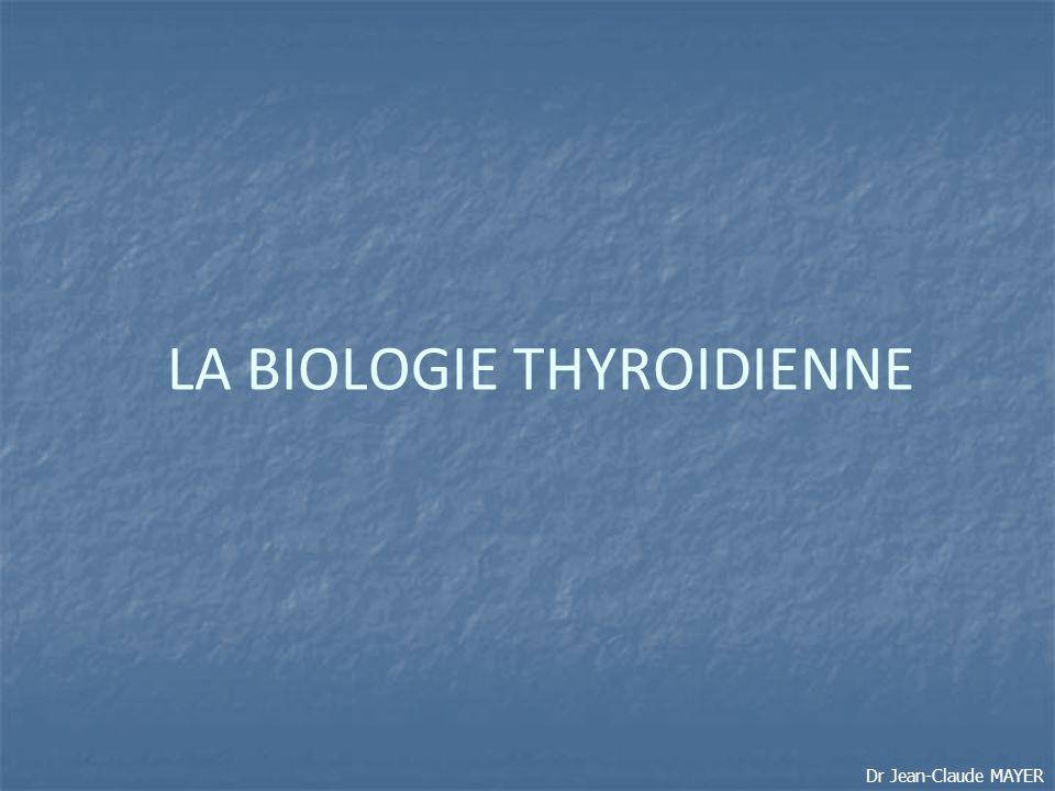 LA BIOLOGIE THYROIDIENNE Dr Jean-Claude MAYER