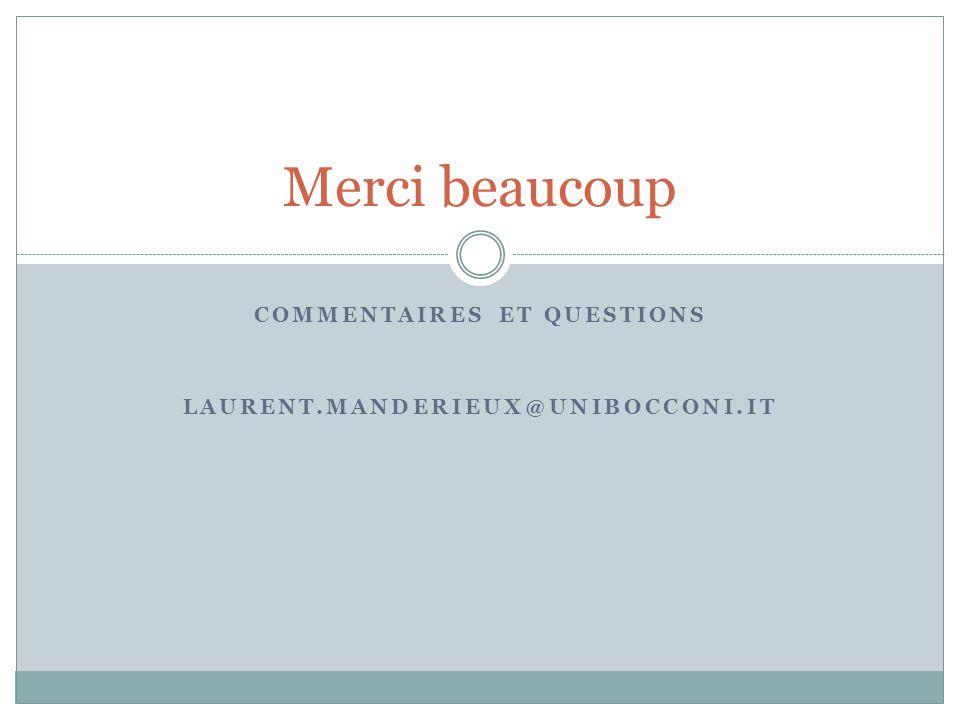 COMMENTAIRES ET QUESTIONS LAURENT.MANDERIEUX@UNIBOCCONI.IT Merci beaucoup
