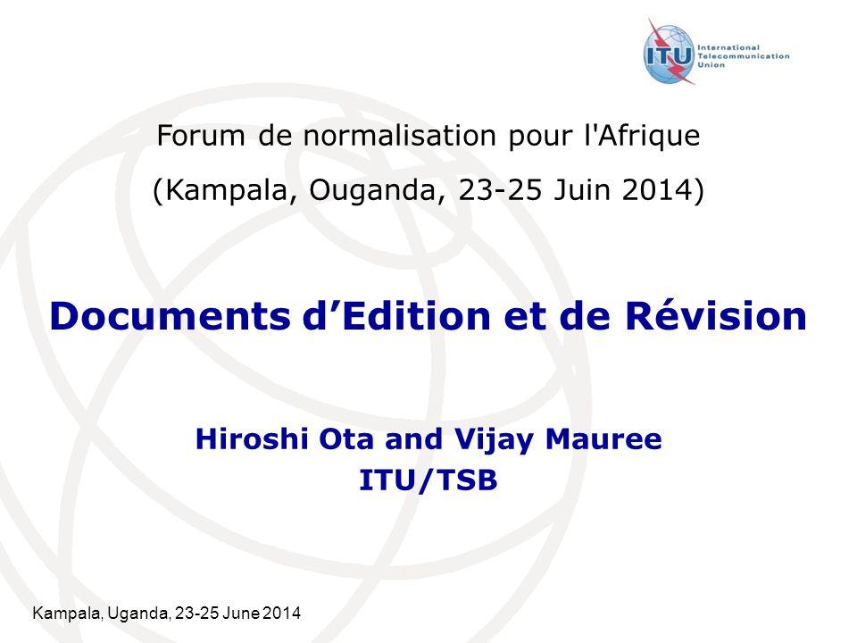Kampala, Uganda, 23-25 June 2014 Documents d'Edition et de Révision Hiroshi Ota and Vijay Mauree ITU/TSB Forum de normalisation pour l Afrique (Kampala, Ouganda, 23-25  Juin 2014)
