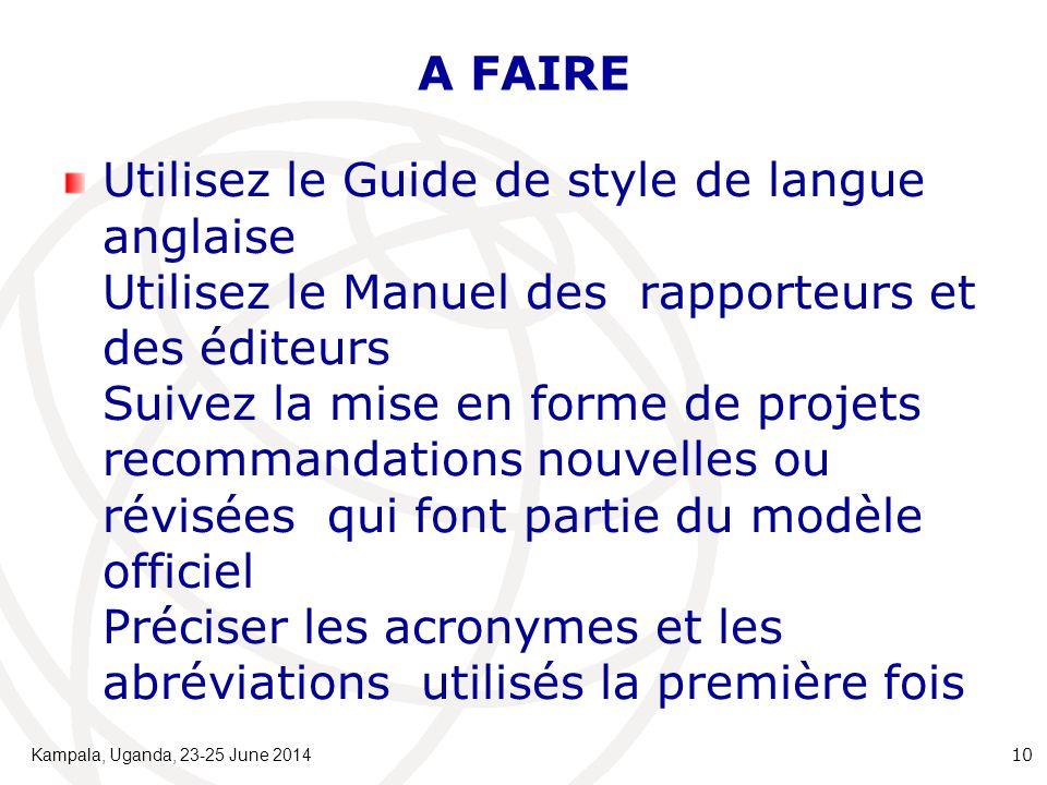 A FAIRE Utilisez le Guide de style de langue anglaise Utilisez le Manuel des rapporteurs et des éditeurs Suivez la mise en forme de projets recommanda