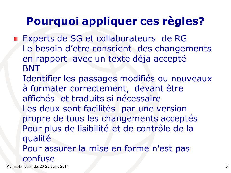Pourquoi appliquer ces règles? Experts de SG et collaborateurs de RG Le besoin d'etre conscient des changements en rapport avec un texte déjà accepté