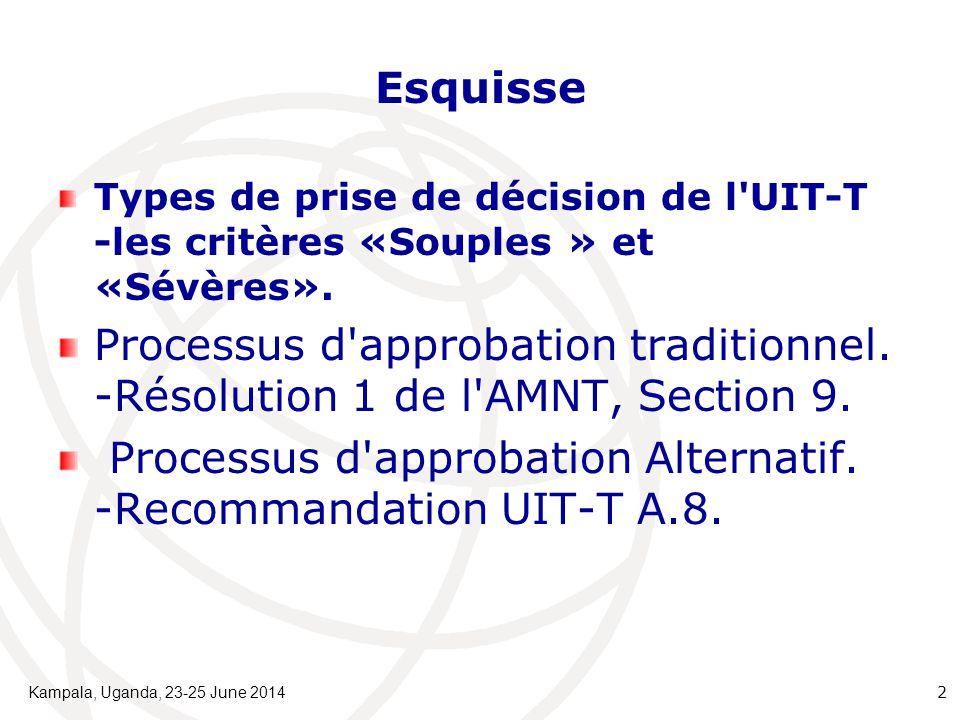 Esquisse Types de prise de décision de l'UIT-T -les critères «Souples » et «Sévères». Processus d'approbation traditionnel. -Résolution 1 de l'AMNT, S