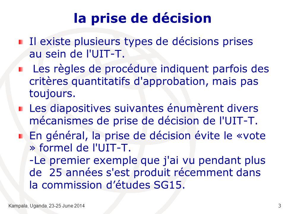 la prise de décision Il existe plusieurs types de décisions prises au sein de l'UIT-T. Les règles de procédure indiquent parfois des critères quantita