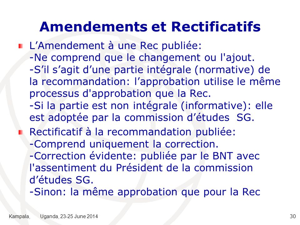 Amendements et Rectificatifs L'Amendement à une Rec publiée: -Ne comprend que le changement ou l'ajout. -S'il s'agit d'une partie intégrale (normative