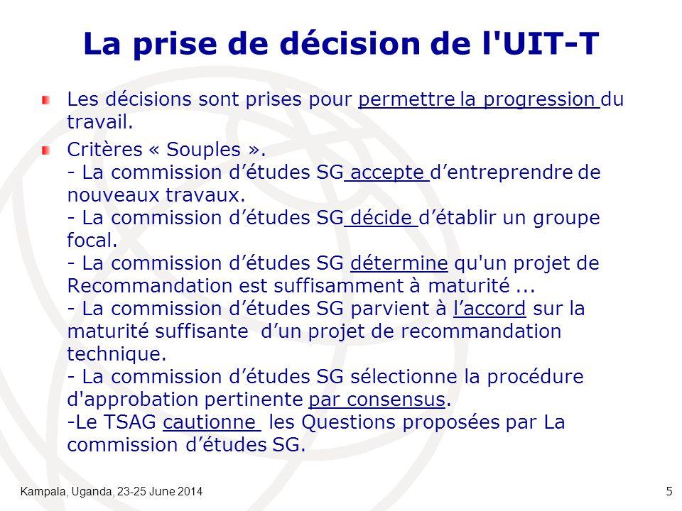 La prise de décision de l'UIT-T Les décisions sont prises pour permettre la progression du travail. Critères « Souples ». - La commission d'études SG