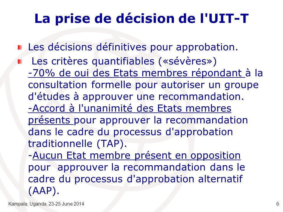 La prise de décision de l'UIT-T Les décisions définitives pour approbation. Les critères quantifiables («sévères») -70% de oui des Etats membres répon