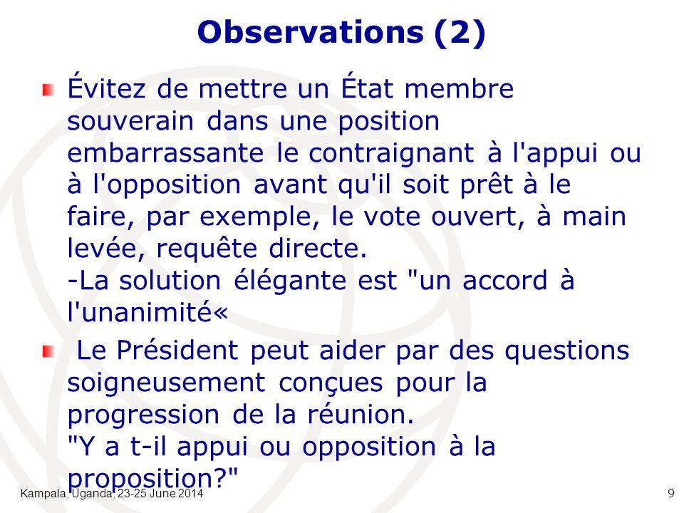 Observations (2) Évitez de mettre un État membre souverain dans une position embarrassante le contraignant à l appui ou à l opposition avant qu il soit prêt à le faire, par exemple, le vote ouvert, à main levée, requête directe.