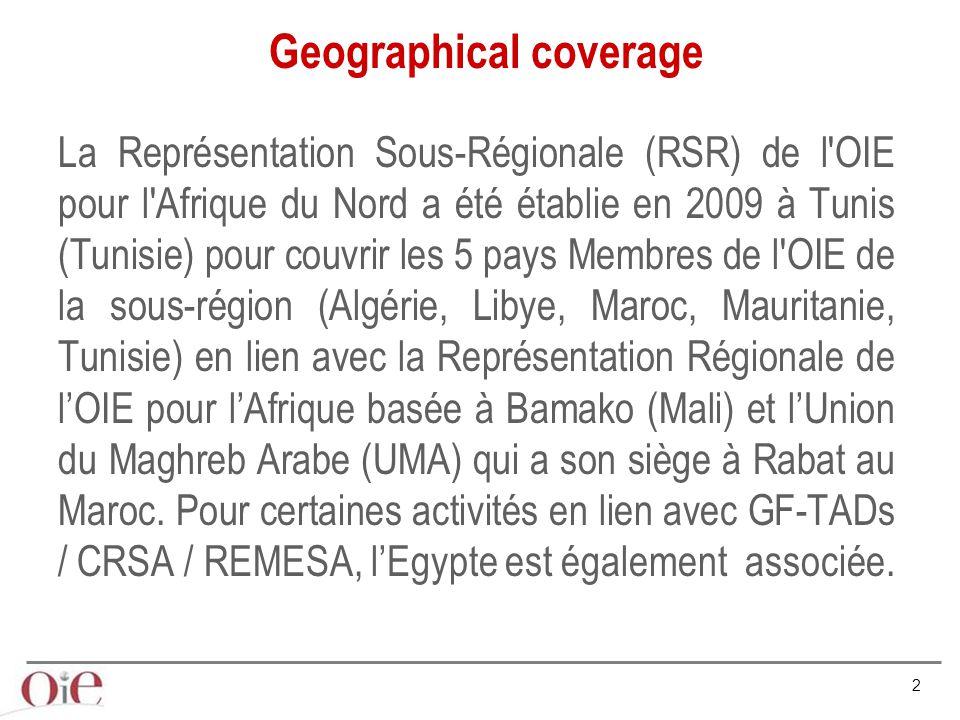 2 La Représentation Sous-Régionale (RSR) de l OIE pour l Afrique du Nord a été établie en 2009 à Tunis (Tunisie) pour couvrir les 5 pays Membres de l OIE de la sous-région (Algérie, Libye, Maroc, Mauritanie, Tunisie) en lien avec la Représentation Régionale de l'OIE pour l'Afrique basée à Bamako (Mali) et l'Union du Maghreb Arabe (UMA) qui a son siège à Rabat au Maroc.