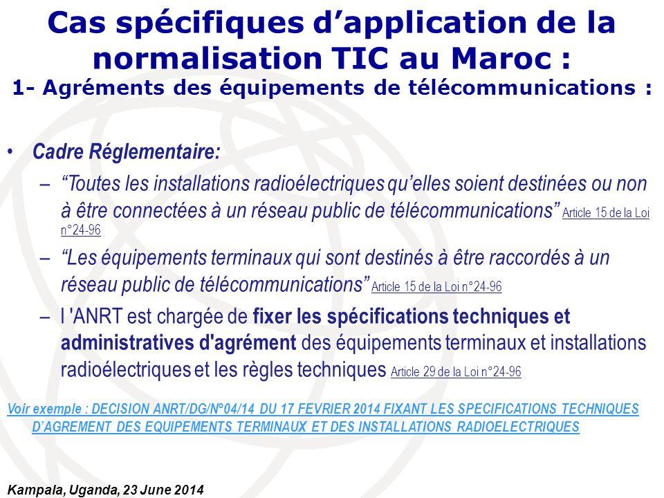 """Cas spécifiques d'application de la normalisation TIC au Maroc : 1- Agréments des équipements de télécommunications : Cadre Réglementaire: – """"Toutes l"""