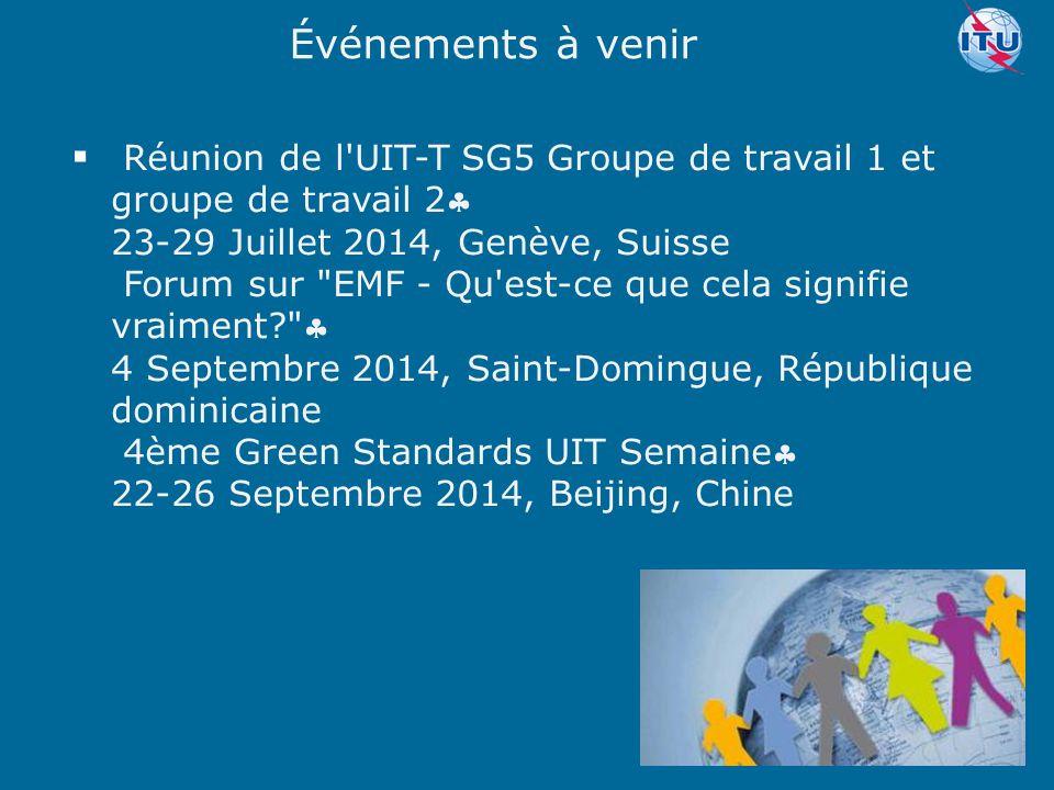 Committed to connecting the world Événements à venir  Réunion de l'UIT-T SG5 Groupe de travail 1 et groupe de travail 2 23-29 Juillet 2014, Genève,