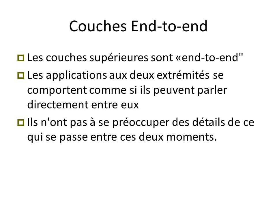 Couches End-to-end  Les couches supérieures sont «end-to-end