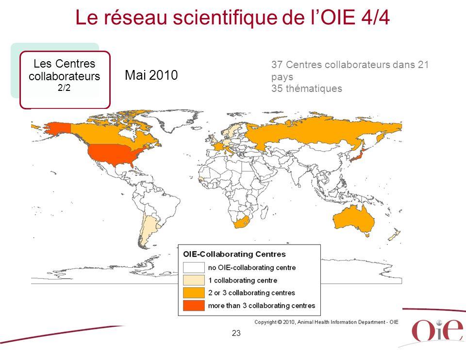 23 37 Centres collaborateurs dans 21 pays 35 thématiques Le réseau scientifique de l'OIE 4/4 Les Centres collaborateurs 2/2 Mai 2010