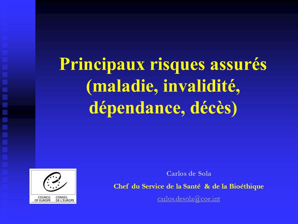Principaux risques assurés (maladie, invalidité, dépendance, décès) Carlos de Sola Chef du Service de la Santé & de la Bioéthique carlos.desola@coe.in