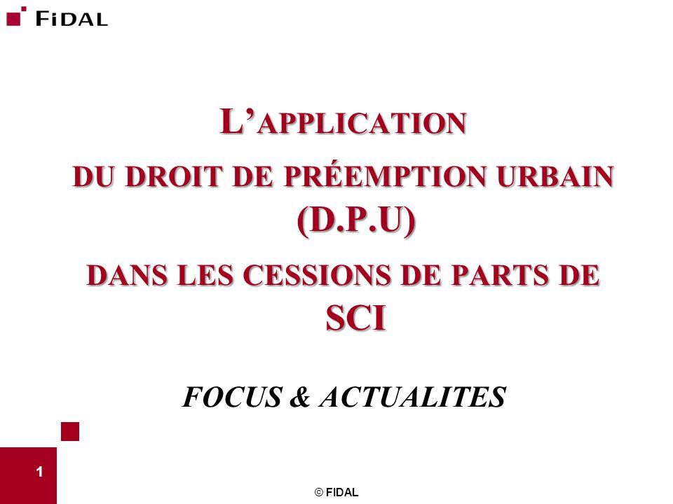 © FIDAL 1 L' APPLICATION DU DROIT DE PRÉEMPTION URBAIN (D.P.U) DANS LES CESSIONS DE PARTS DE SCI FOCUS & ACTUALITES