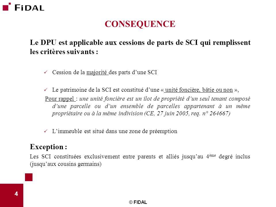 CONSEQUENCE Le DPU est applicable aux cessions de parts de SCI qui remplissent les critères suivants : Cession de la majorité des parts d'une SCI Le p