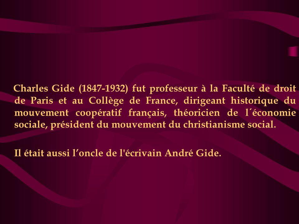 Charles Gide (1847-1932) fut professeur à la Faculté de droit de Paris et au Collège de France, dirigeant historique du mouvement coopératif français, théoricien de l´économie sociale, président du mouvement du christianisme social.