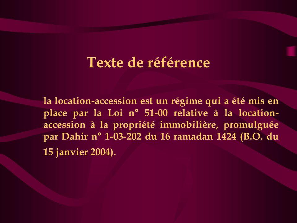 Texte de référence la location-accession est un régime qui a été mis en place par la Loi n° 51-00 relative à la location- accession à la propriété imm