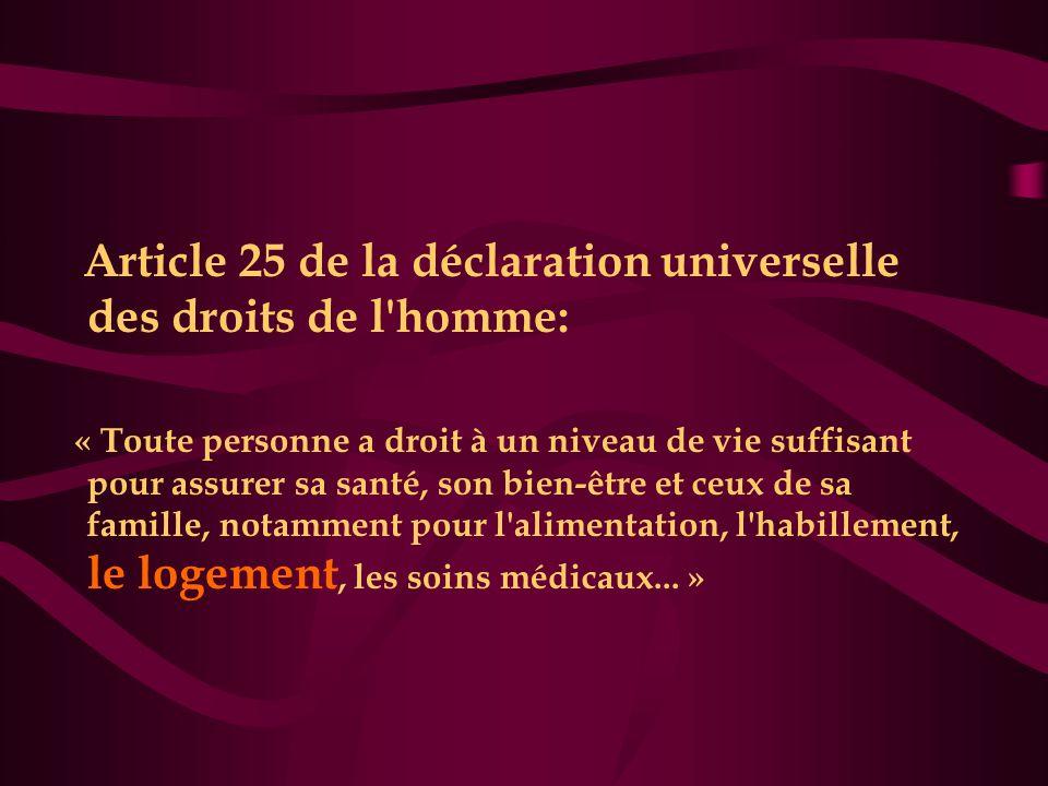 Article 25 de la déclaration universelle des droits de l homme: « Toute personne a droit à un niveau de vie suffisant pour assurer sa santé, son bien-être et ceux de sa famille, notamment pour l alimentation, l habillement, le logement, les soins médicaux...