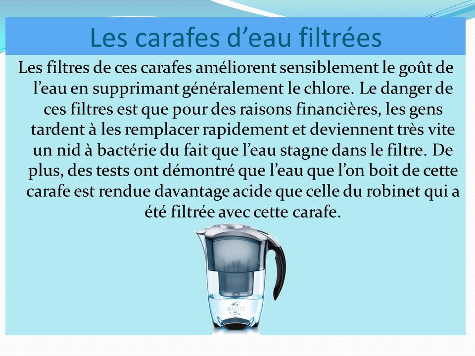 Les carafes d'eau filtrées Les filtres de ces carafes améliorent sensiblement le goût de l'eau en supprimant généralement le chlore.