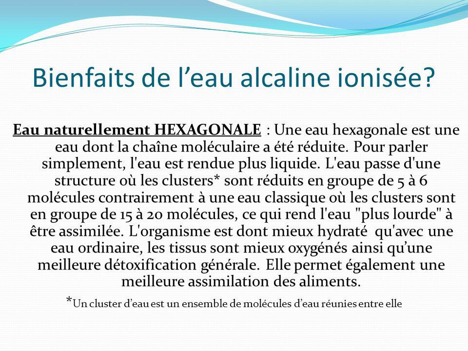 Bienfaits de l'eau alcaline ionisée? Eau naturellement HEXAGONALE : Une eau hexagonale est une eau dont la chaîne moléculaire a été réduite. Pour parl