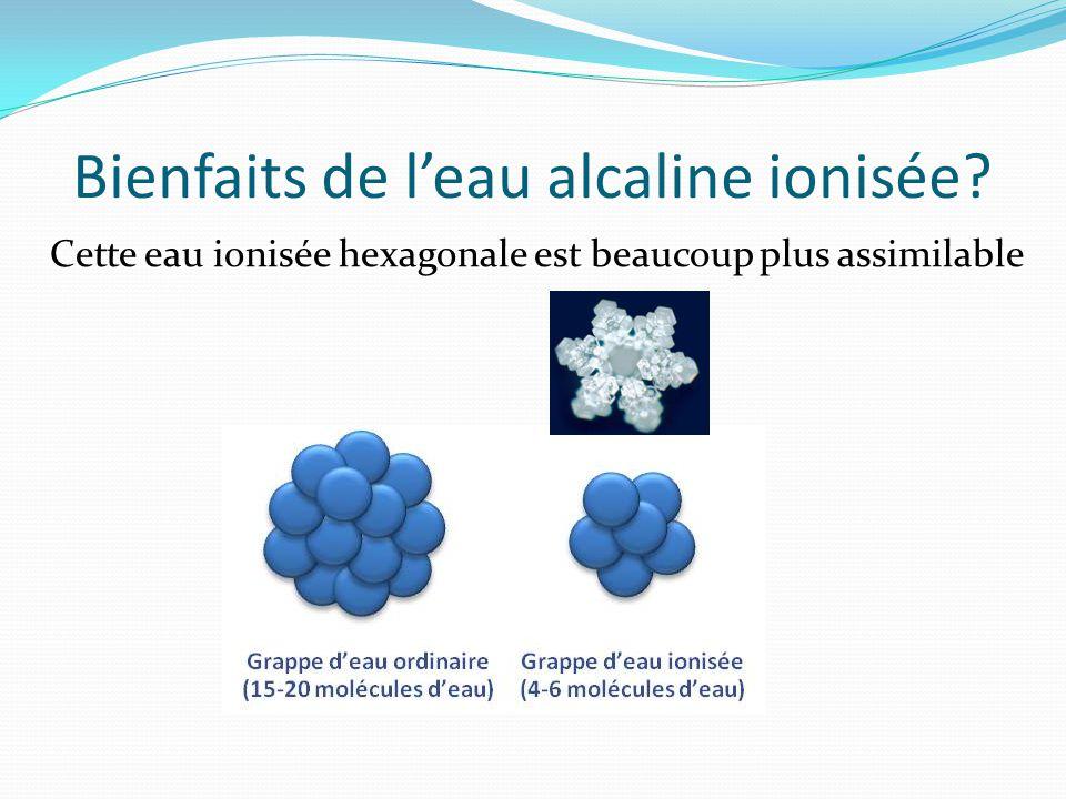Bienfaits de l'eau alcaline ionisée? Cette eau ionisée hexagonale est beaucoup plus assimilable
