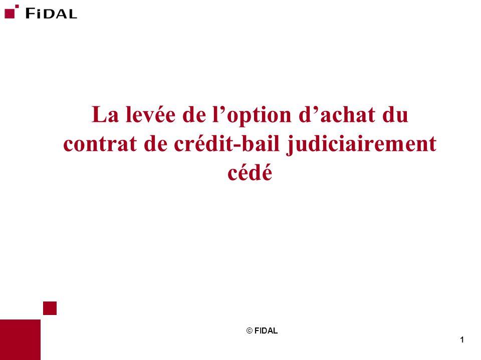 1 © FIDAL Formation La levée de l'option d'achat du contrat de crédit-bail judiciairement cédé © FIDAL