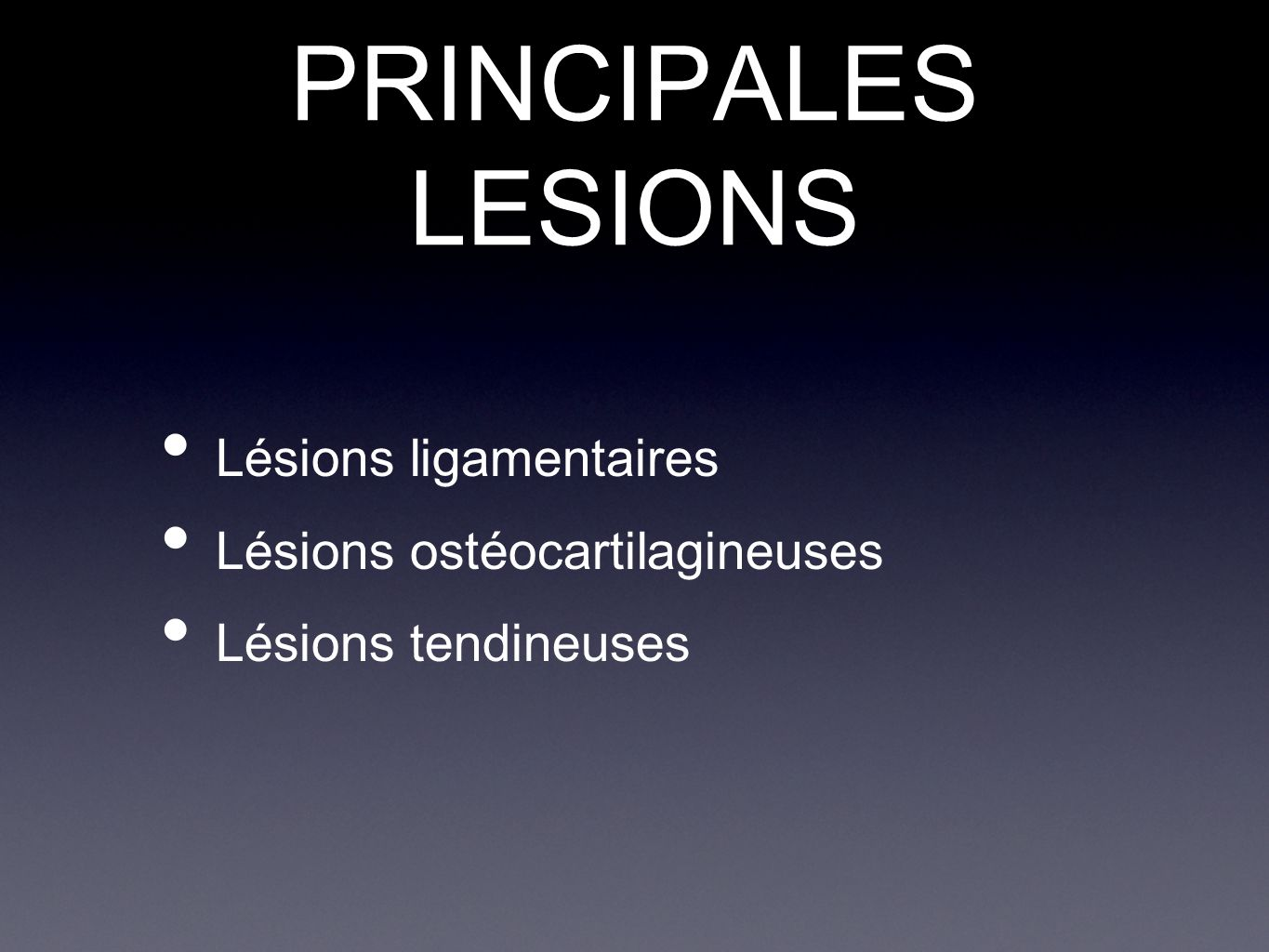 PRINCIPALES LESIONS Lésions ligamentaires Lésions ostéocartilagineuses Lésions tendineuses