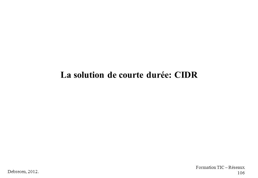 La solution de courte durée: CIDR Debrecen, 2012. Formation TIC – Réseaux 106