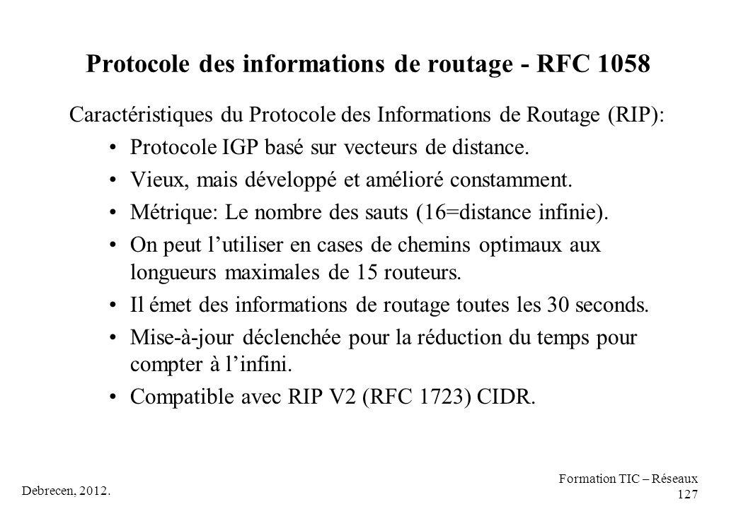 Debrecen, 2012. Formation TIC – Réseaux 127 Protocole des informations de routage - RFC 1058 Caractéristiques du Protocole des Informations de Routage