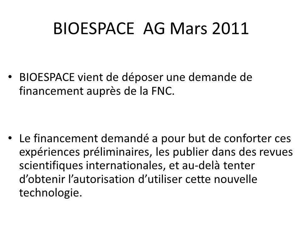 BIOESPACE AG Mars 2011 BIOESPACE vient de déposer une demande de financement auprès de la FNC. Le financement demandé a pour but de conforter ces expé