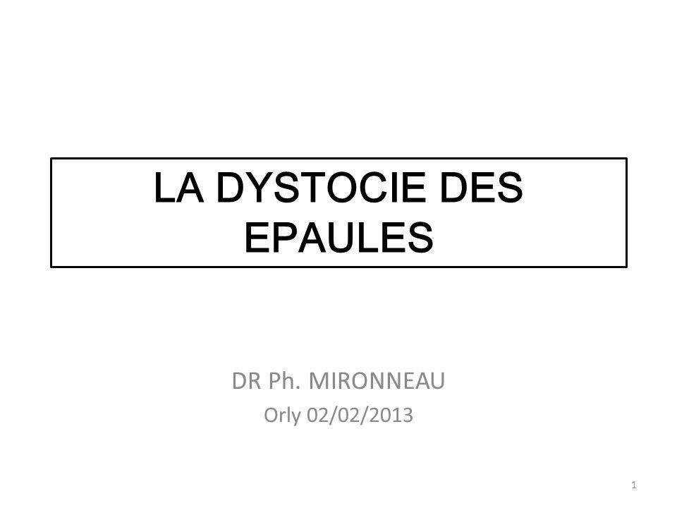 LA DYSTOCIE DES EPAULES DR Ph. MIRONNEAU Orly 02/02/2013 1