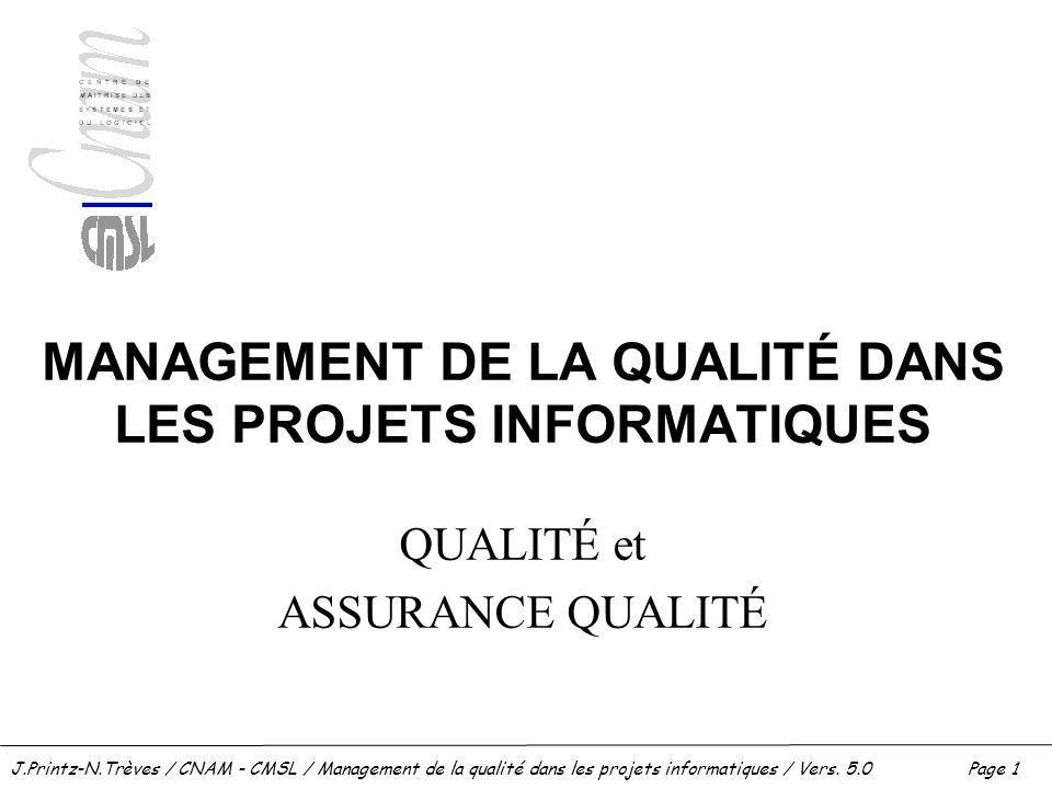 J.Printz-N.Trèves / CNAM - CMSL / Management de la qualité dans les projets informatiques / Vers. 5.0 Page 1 MANAGEMENT DE LA QUALITÉ DANS LES PROJETS