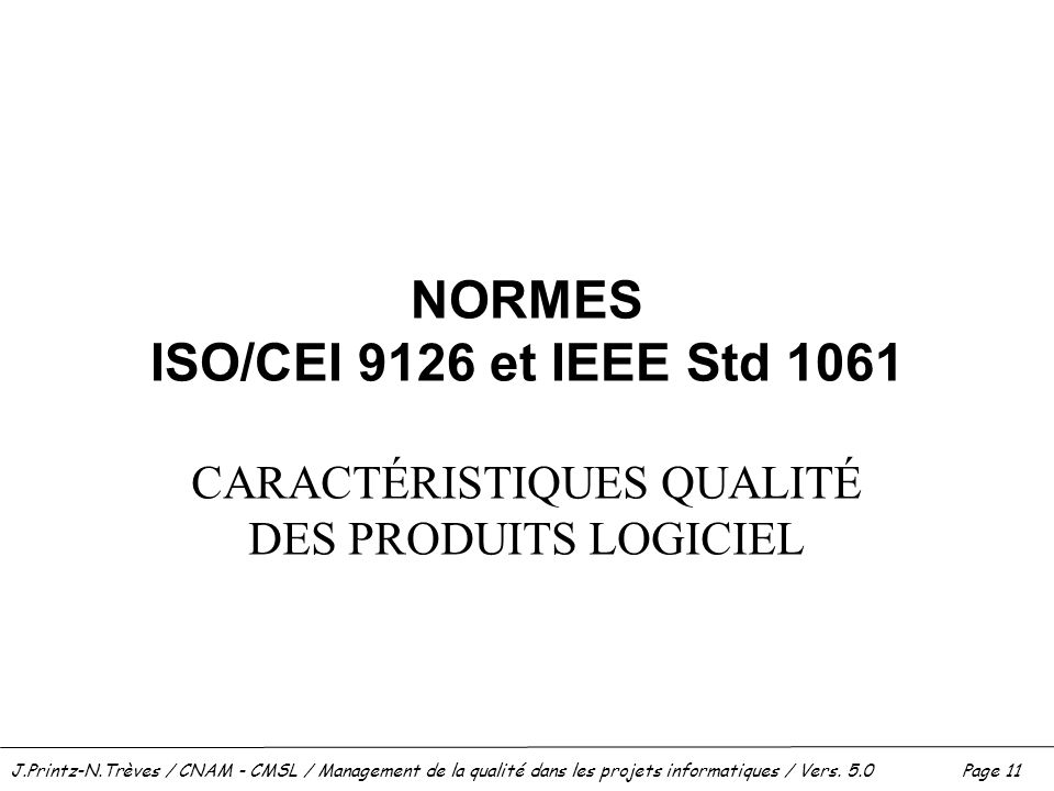 J.Printz-N.Trèves / CNAM - CMSL / Management de la qualité dans les projets informatiques / Vers. 5.0 Page 11 NORMES ISO/CEI 9126 et IEEE Std 1061 CAR