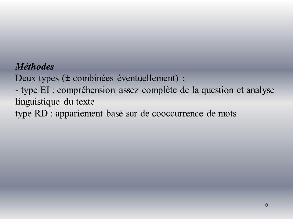 6 Méthodes Deux types (± combinées éventuellement) : - type EI : compréhension assez complète de la question et analyse linguistique du texte type RD