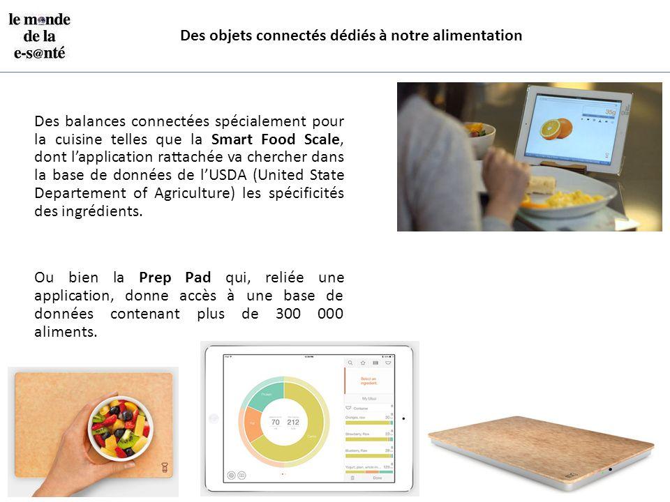 Des objets connectés dédiés à notre alimentation Des balances connectées spécialement pour la cuisine telles que la Smart Food Scale, dont l'applicati