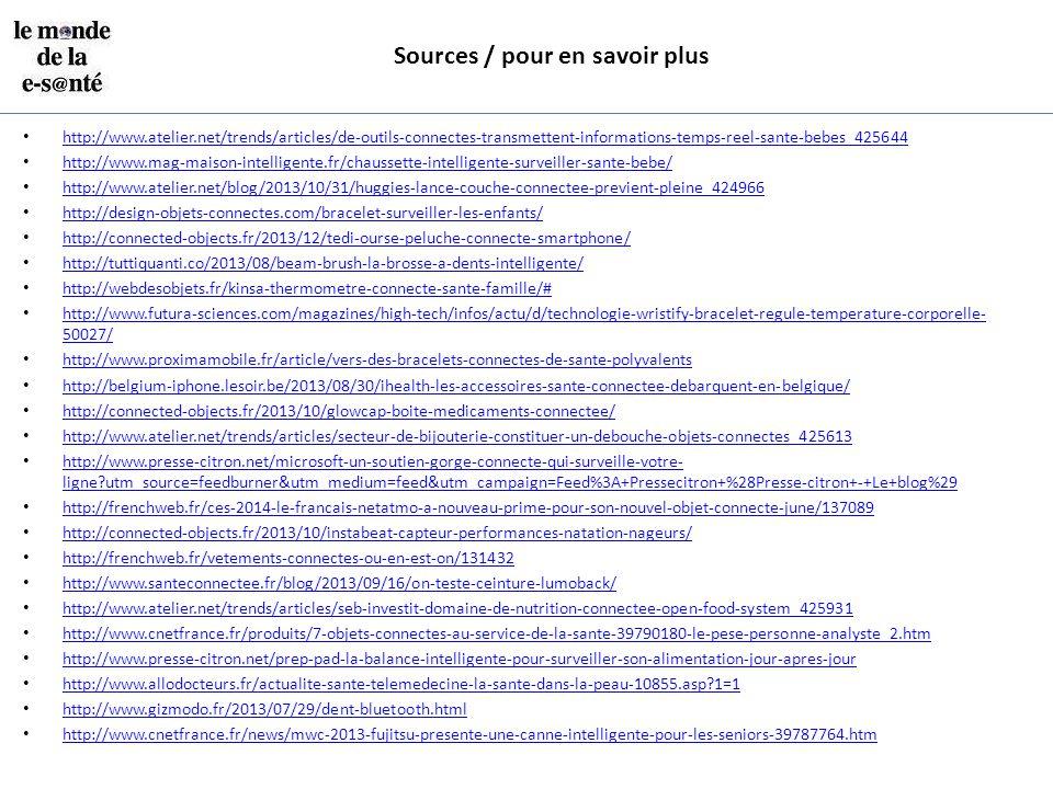Sources / pour en savoir plus http://www.atelier.net/trends/articles/de-outils-connectes-transmettent-informations-temps-reel-sante-bebes_425644 http: